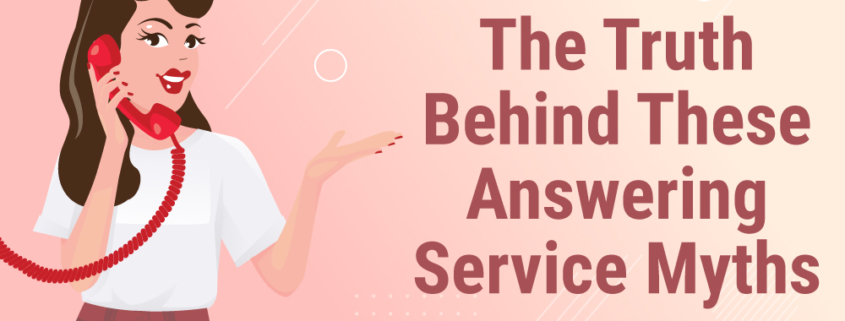 The Truth Behind Answering Service Myths